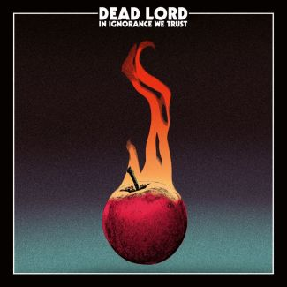 Dead Lord - In Ignorance We Trust; Cover ©Century Media